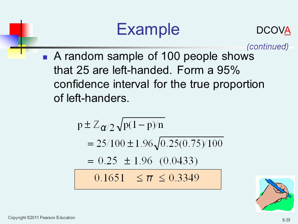 Copyright ©2011 Pearson Education 8-39 Example A random sample of 100 people shows that 25 are left-handed.