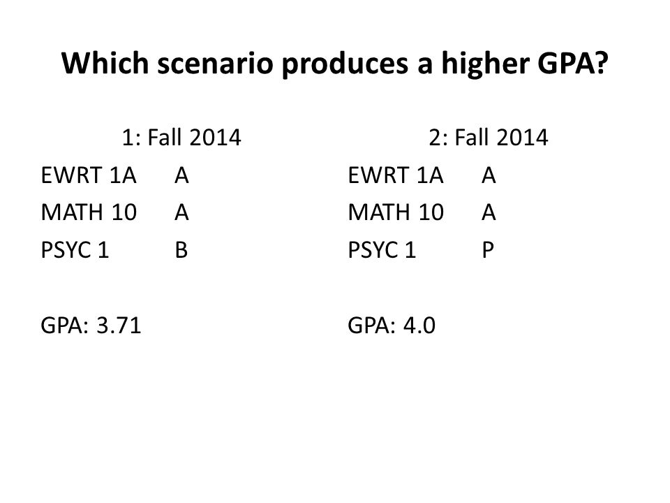 Which scenario produces a higher GPA.