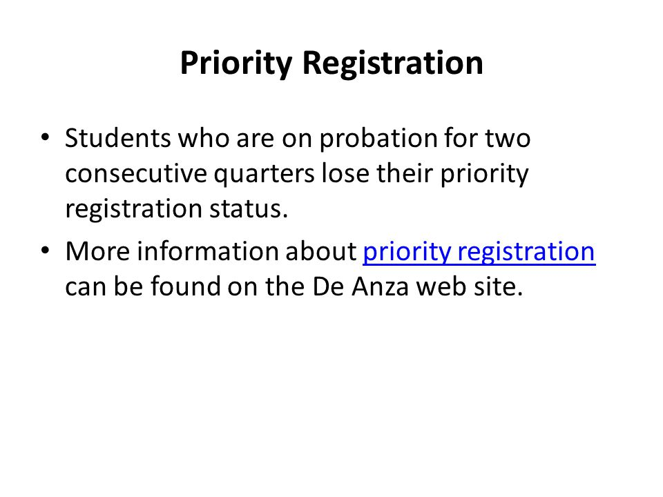 Priority Registration Students who are on probation for two consecutive quarters lose their priority registration status.