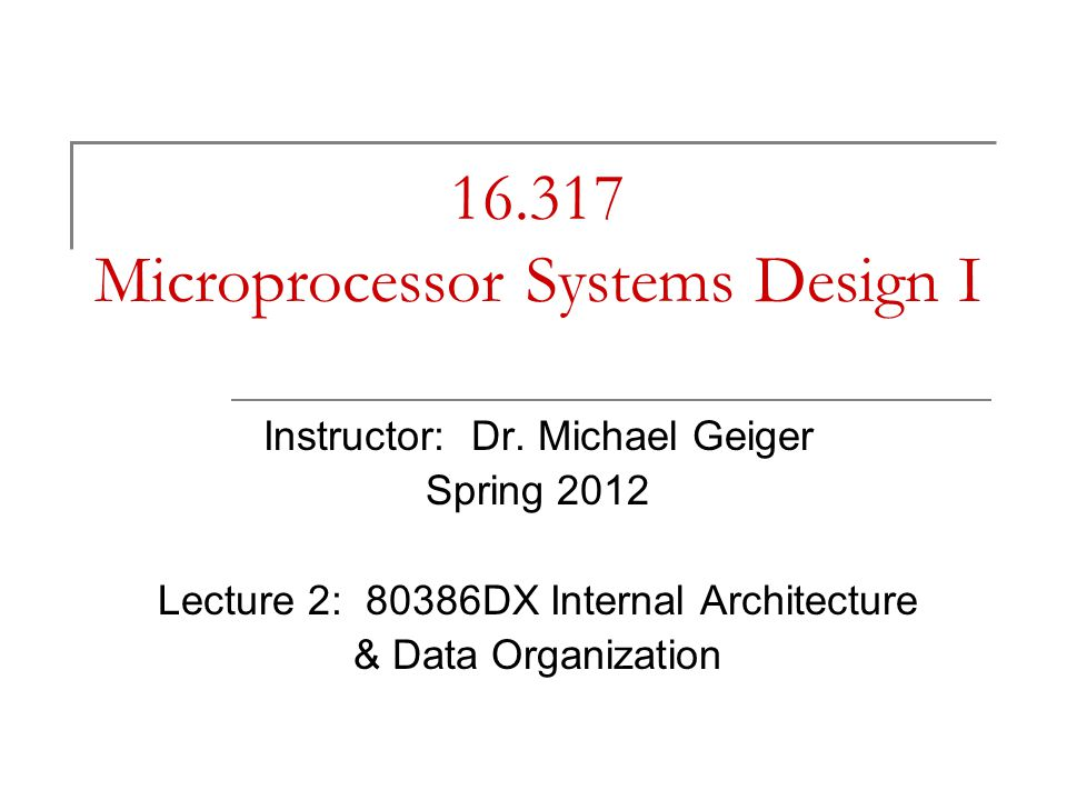 Microprocessor Systems Design I Instructor: Dr.