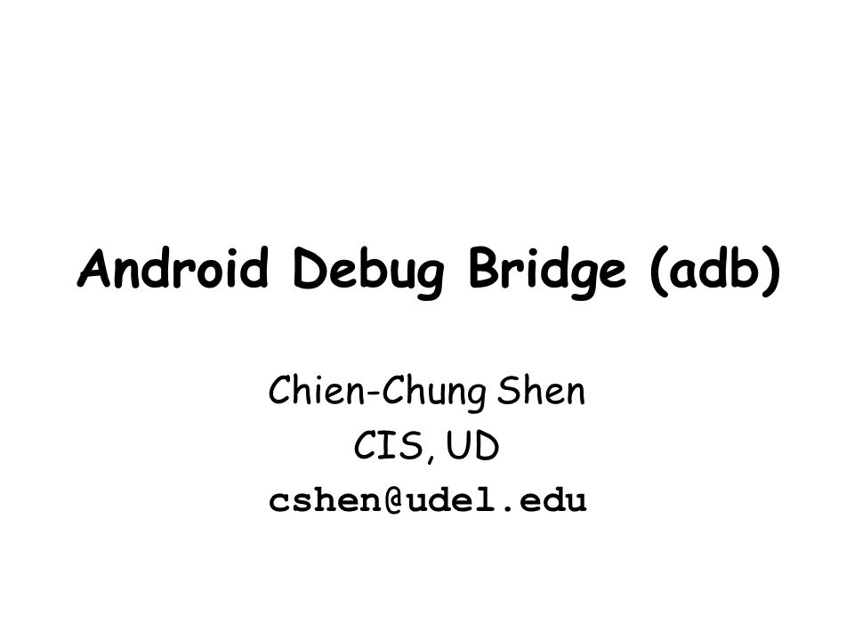 Android Debug Bridge (adb) Chien-Chung Shen CIS, UD - ppt