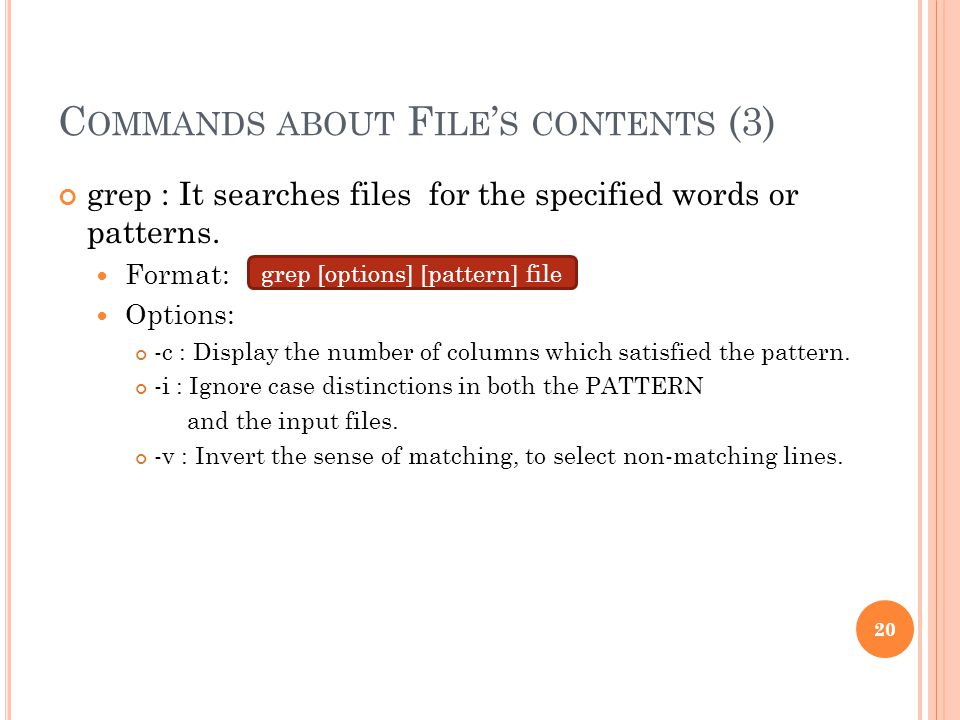 C OMMANDS ABOUT F ILE ' S CONTENTS (3) grep : It searches files for the specified words or patterns.