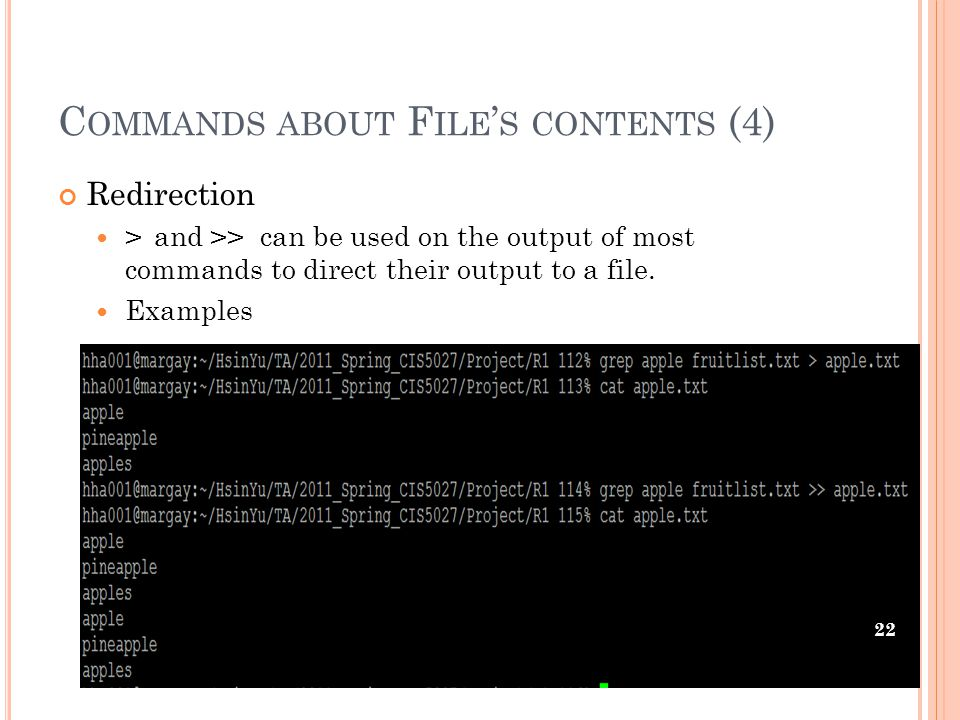 C OMMANDS ABOUT F ILE ' S CONTENTS (4) Redirection > and >> can be used on the output of most commands to direct their output to a file.