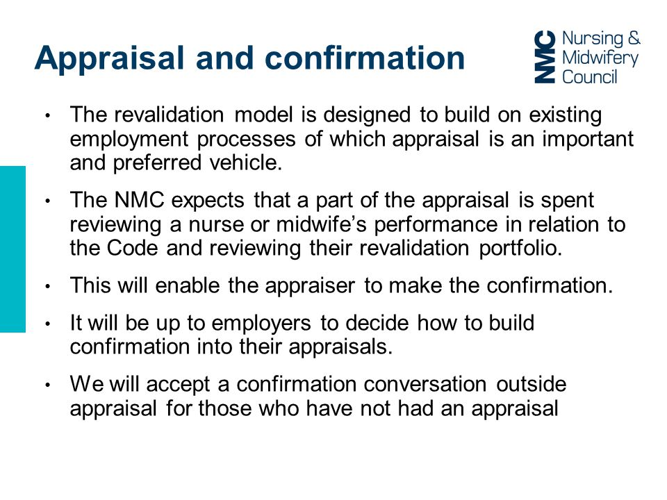 Appraisal and confirmation The revalidation model is designed to build on existing employment processes of which appraisal is an important and preferred vehicle.