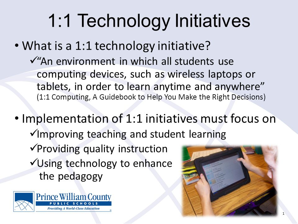 1:1 Technology Initiatives What is a 1:1 technology initiative.