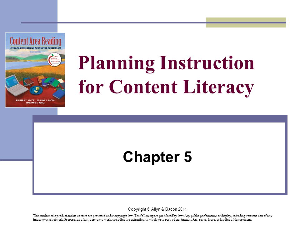 Copyright © Allyn & Bacon 2011 Planning Instruction for Content Literacy Chapter 5 This multimedia product and its content are protected under copyright law.