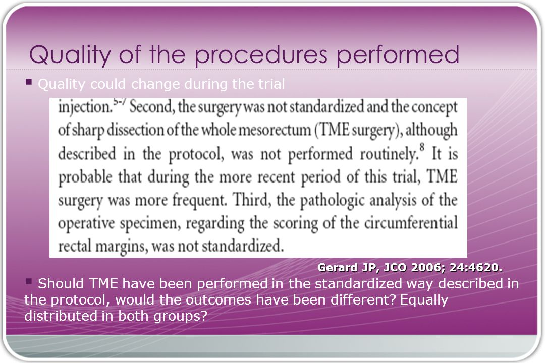 Quality of the procedures performed  Quality could change during the trial Gerard JP, JCO 2006; 24:4620.