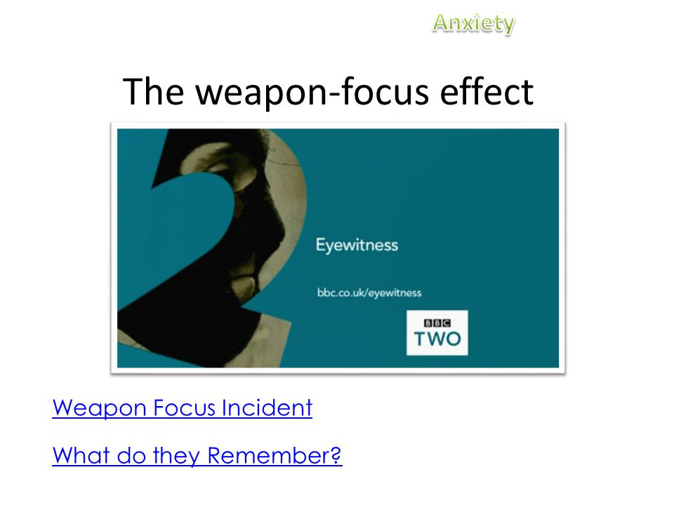 The weapon-focus effect Weapon Focus Incident What do they Remember