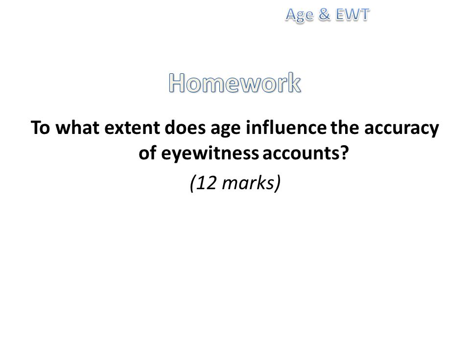 To what extent does age influence the accuracy of eyewitness accounts (12 marks)