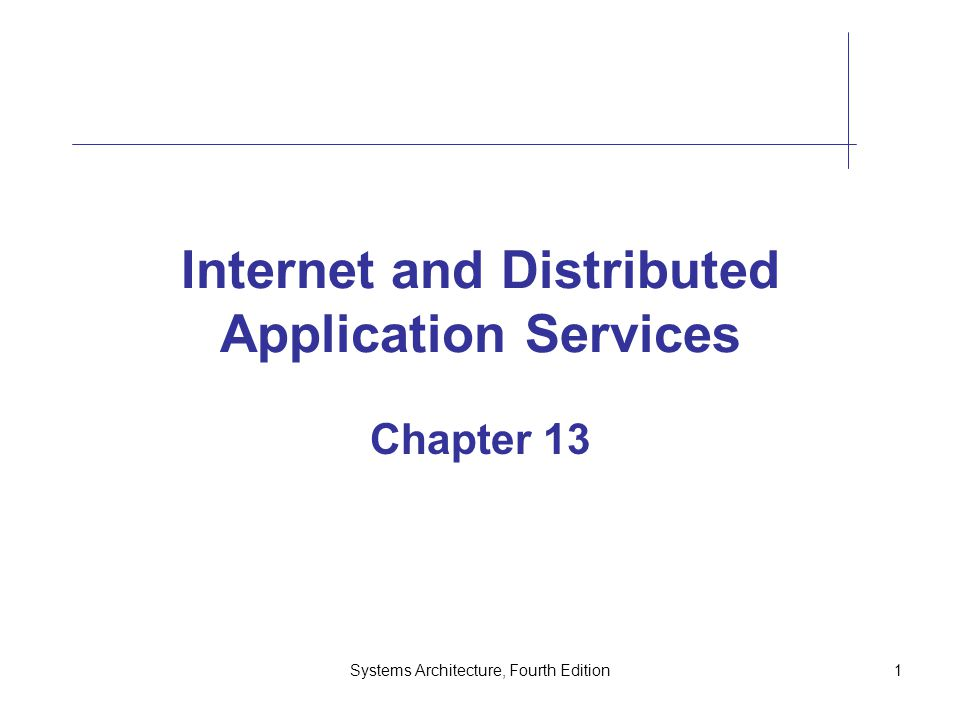Systems Architecture, Fourth Edition1 Internet and Distributed Application Services Chapter 13