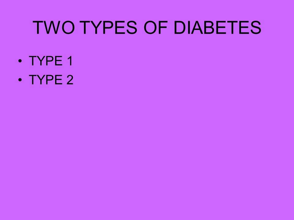 TWO TYPES OF DIABETES TYPE 1 TYPE 2