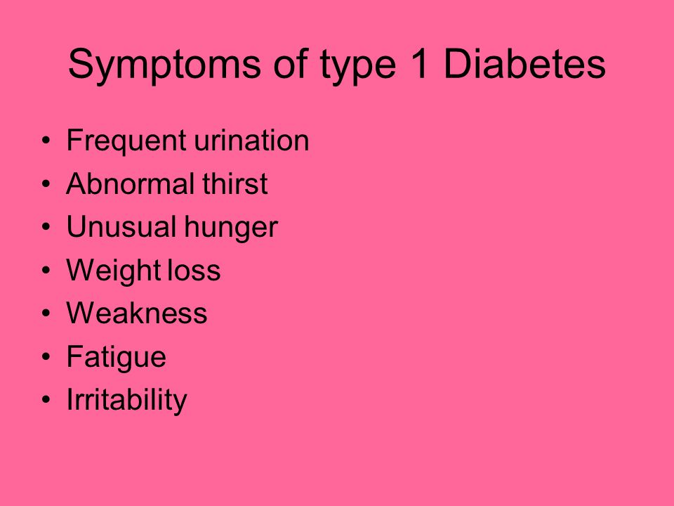 Symptoms of type 1 Diabetes Frequent urination Abnormal thirst Unusual hunger Weight loss Weakness Fatigue Irritability