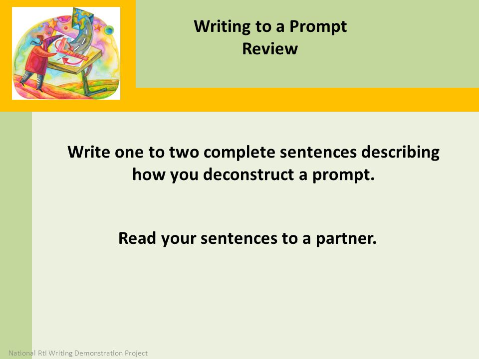 Writing to a Prompt Review Write one to two complete sentences describing how you deconstruct a prompt.