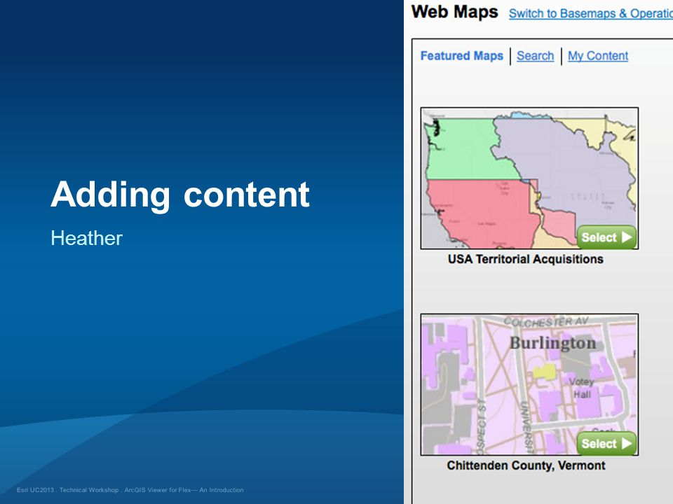 Esri UC2013. Technical Workshop. Adding content ArcGIS Viewer for Flex— An Introduction Heather