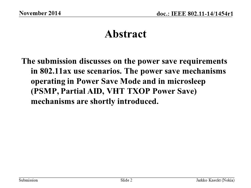 Submission doc.: IEEE /1454r1 November 2014 Jarkko Kneckt (Nokia)Slide 2 Abstract The submission discusses on the power save requirements in ax use scenarios.
