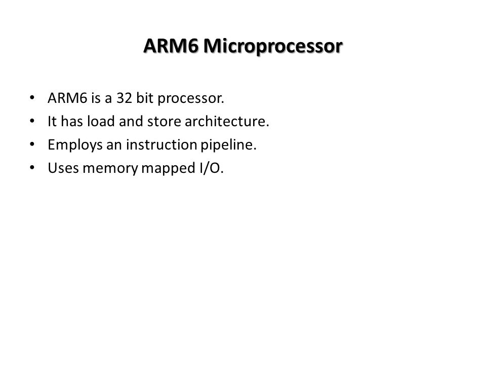 ARM6 Microprocessor ARM6 is a 32 bit processor. It has load and store architecture.
