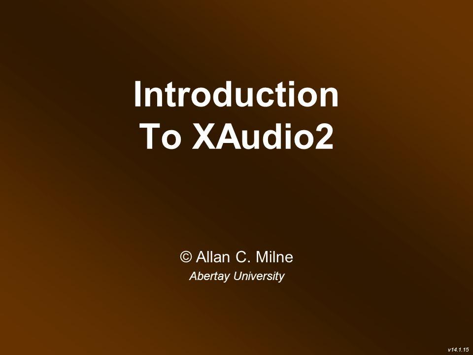 Introduction To XAudio2 © Allan C  Milne Abertay University