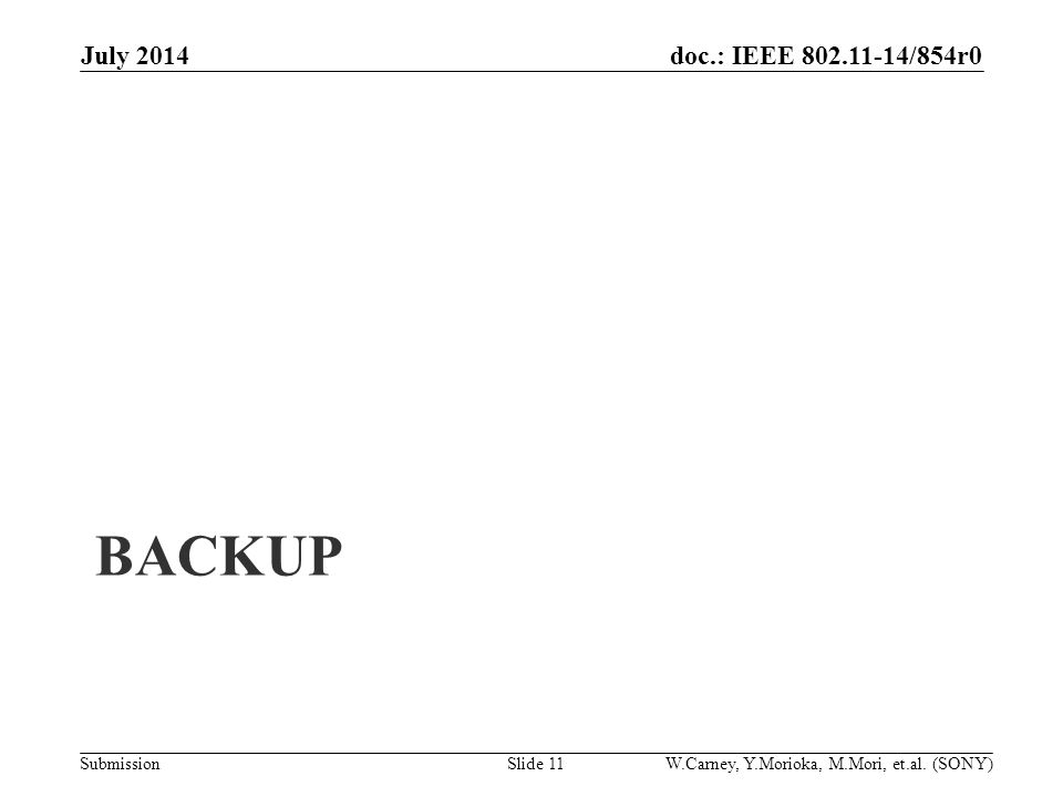 doc.: IEEE /854r0 Submission BACKUP July 2014 Slide 11W.Carney, Y.Morioka, M.Mori, et.al.