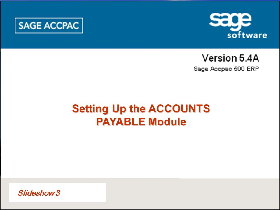 Slideshow 3 Setting Up the ACCOUNTS PAYABLE Module