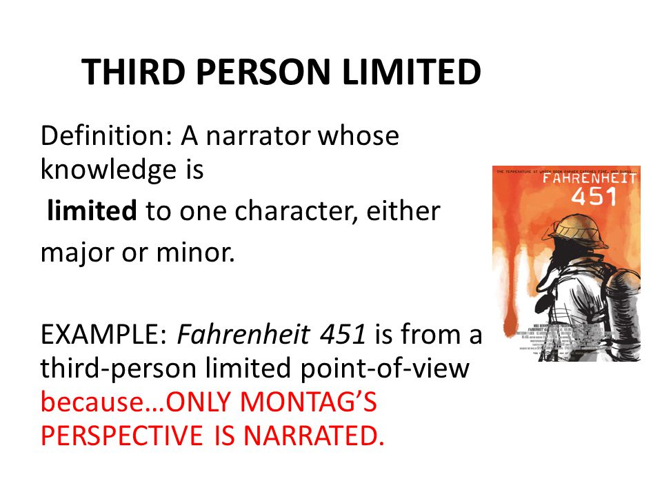 THIRD PERSON LIMITED Definition: A narrator whose knowledge is limited to one character, either major or minor.