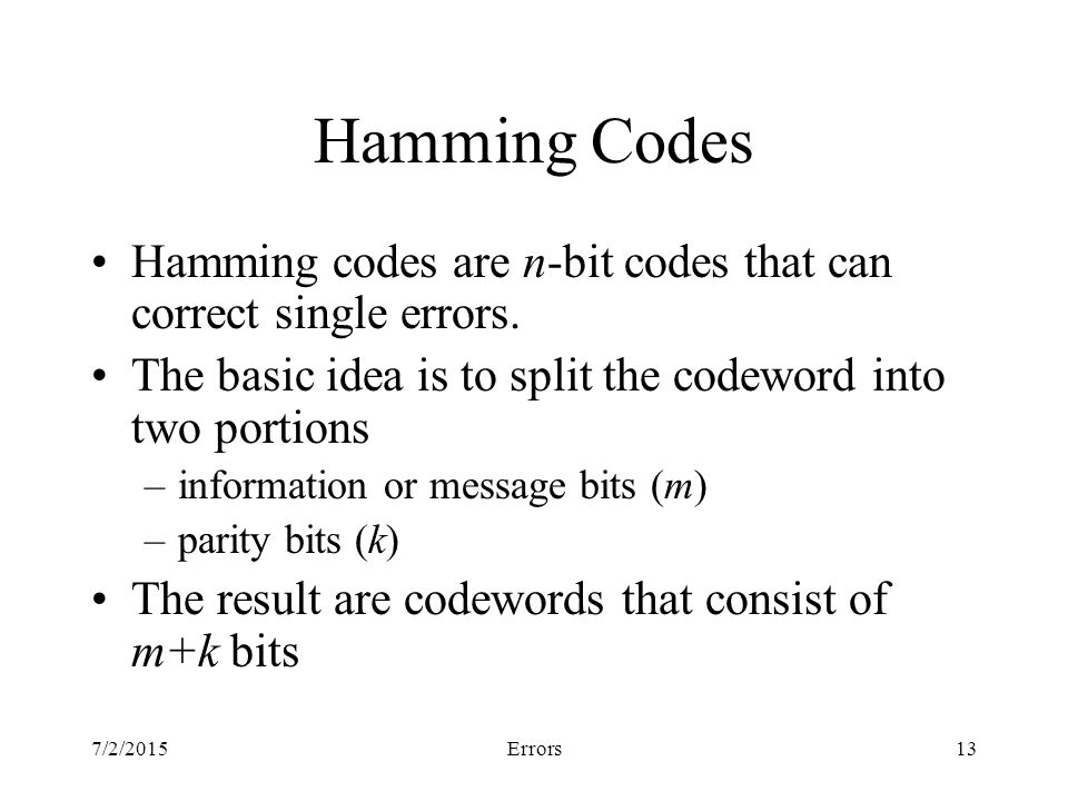 7/2/2015Errors13 Hamming Codes Hamming codes are n-bit codes that can correct single errors.