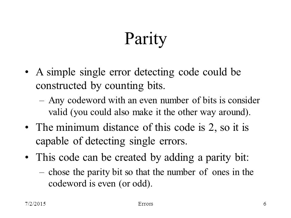 7/2/2015Errors6 Parity A simple single error detecting code could be constructed by counting bits.