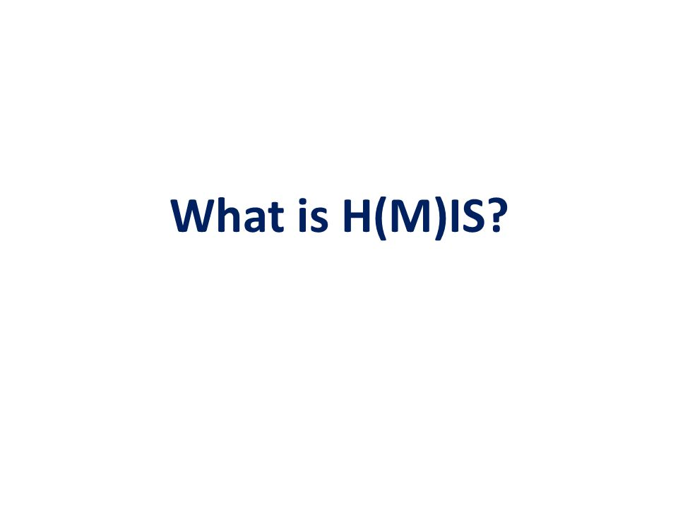 What is H(M)IS