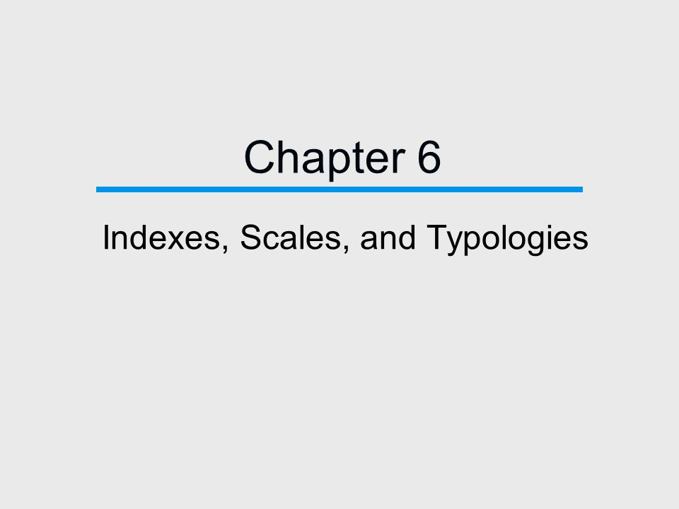 Chapter 6 Indexes, Scales, and Typologies