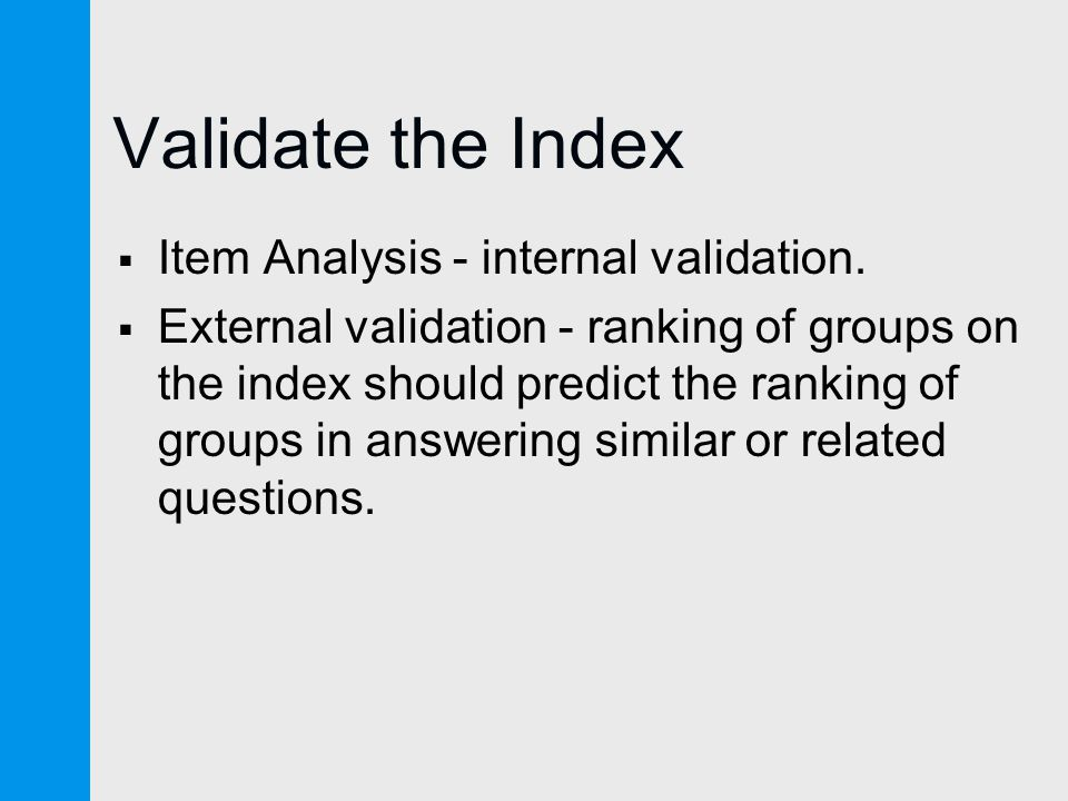 Validate the Index  Item Analysis - internal validation.