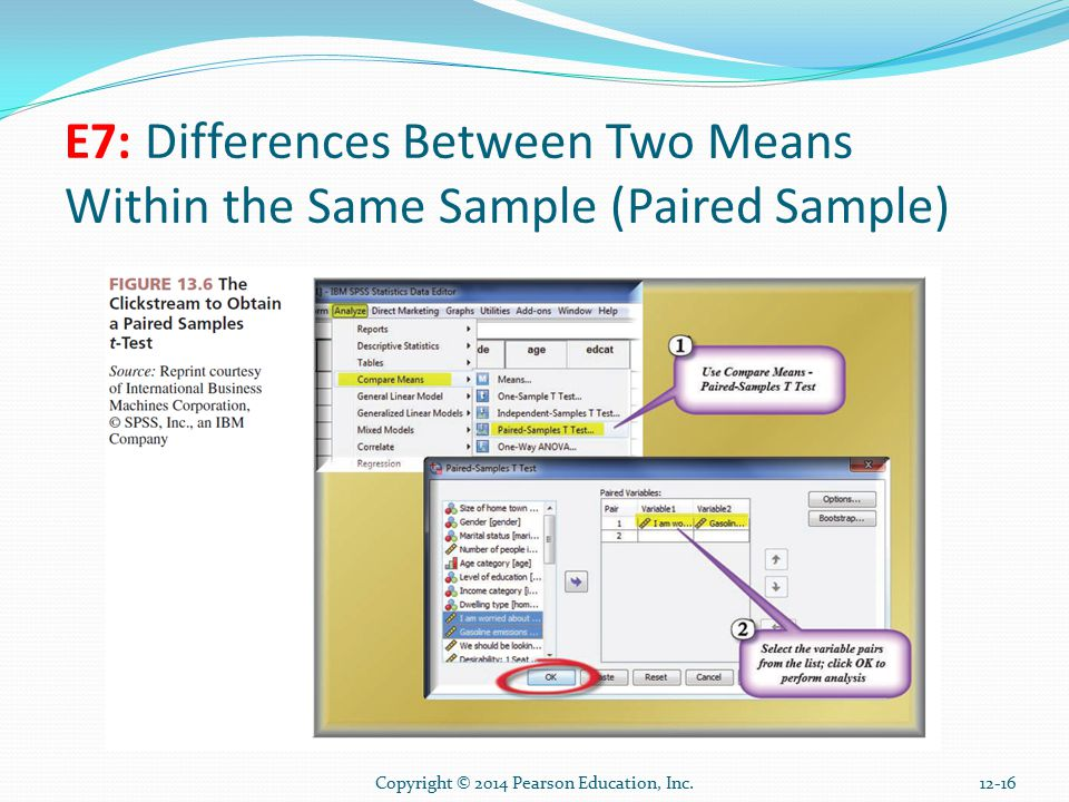 Copyright © 2014 Pearson Education, Inc E7: Differences Between Two Means Within the Same Sample (Paired Sample)