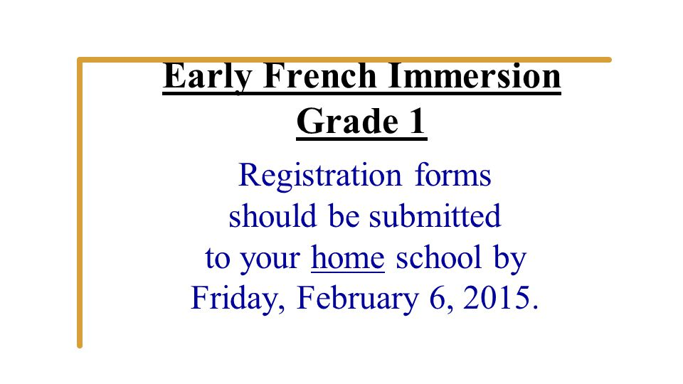 Early French Immersion Grade 1 Registration forms should be submitted to your home school by Friday, February 6, 2015.