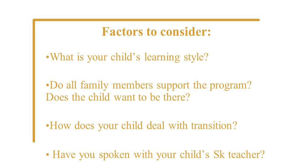 Factors to consider: What is your child's learning style.