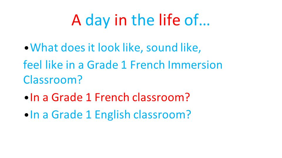 A day in the life of… What does it look like, sound like, feel like in a Grade 1 French Immersion Classroom.