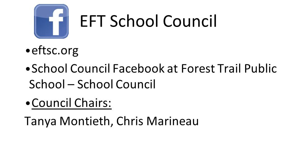 EFT School Council eftsc.org School Council Facebook at Forest Trail Public School – School Council Council Chairs: Tanya Montieth, Chris Marineau