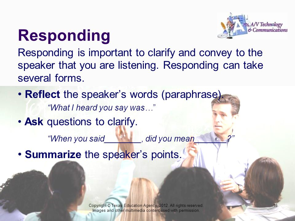 Responding Responding is important to clarify and convey to the speaker that you are listening.
