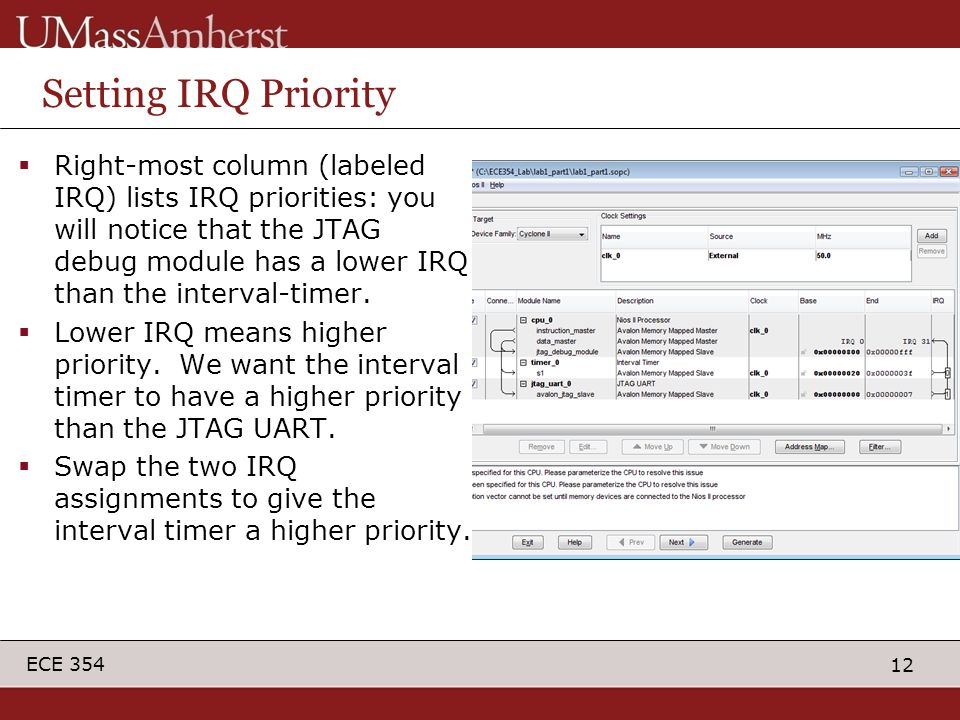 12 ECE 354 Setting IRQ Priority  Right-most column (labeled IRQ) lists IRQ priorities: you will notice that the JTAG debug module has a lower IRQ than the interval-timer.