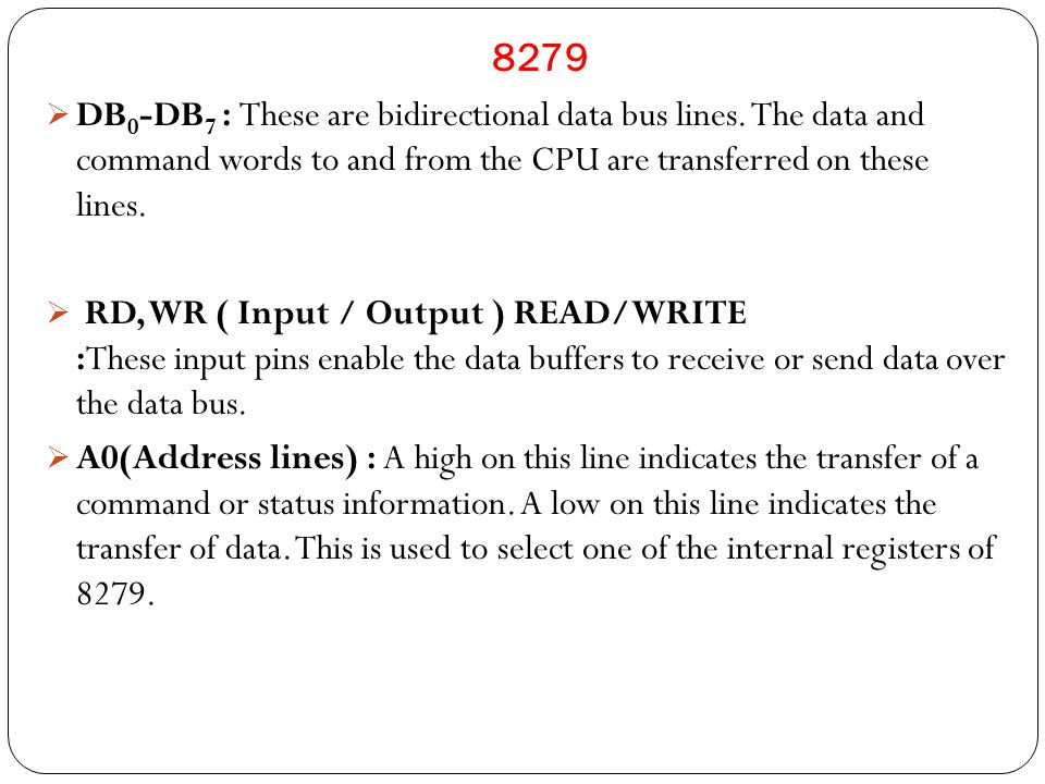  DB 0 -DB 7 : These are bidirectional data bus lines.