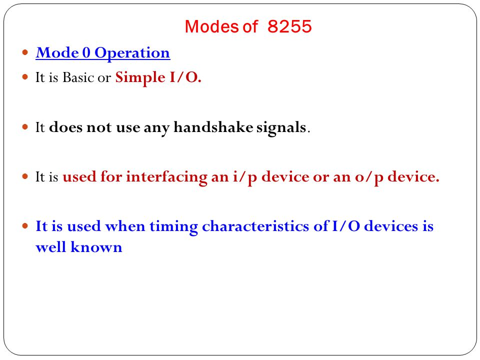 Modes of 8255 Mode 0 Operation It is Basic or Simple I/O.