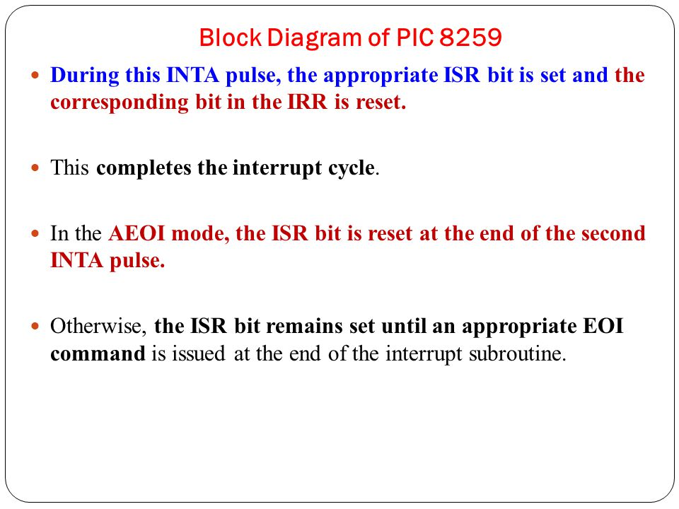 Block Diagram of PIC 8259 During this INTA pulse, the appropriate ISR bit is set and the corresponding bit in the IRR is reset.