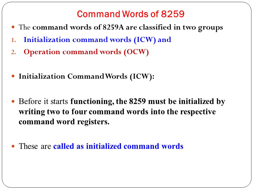 Command Words of 8259 The command words of 8259A are classified in two groups 1.