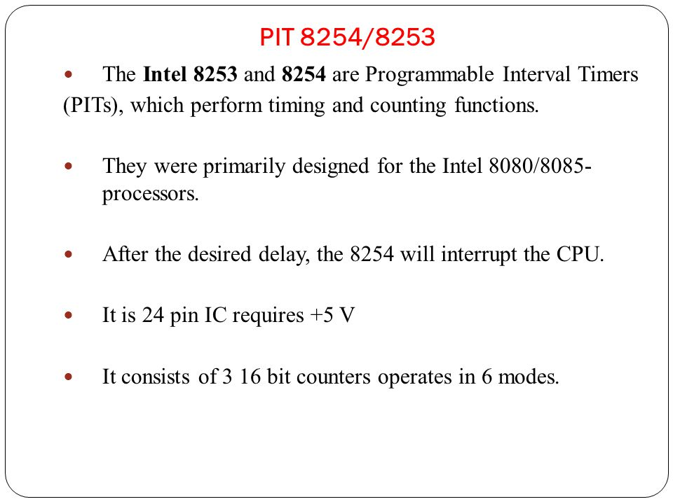 PIT 8254/8253 The Intel 8253 and 8254 are Programmable Interval Timers (PITs), which perform timing and counting functions.
