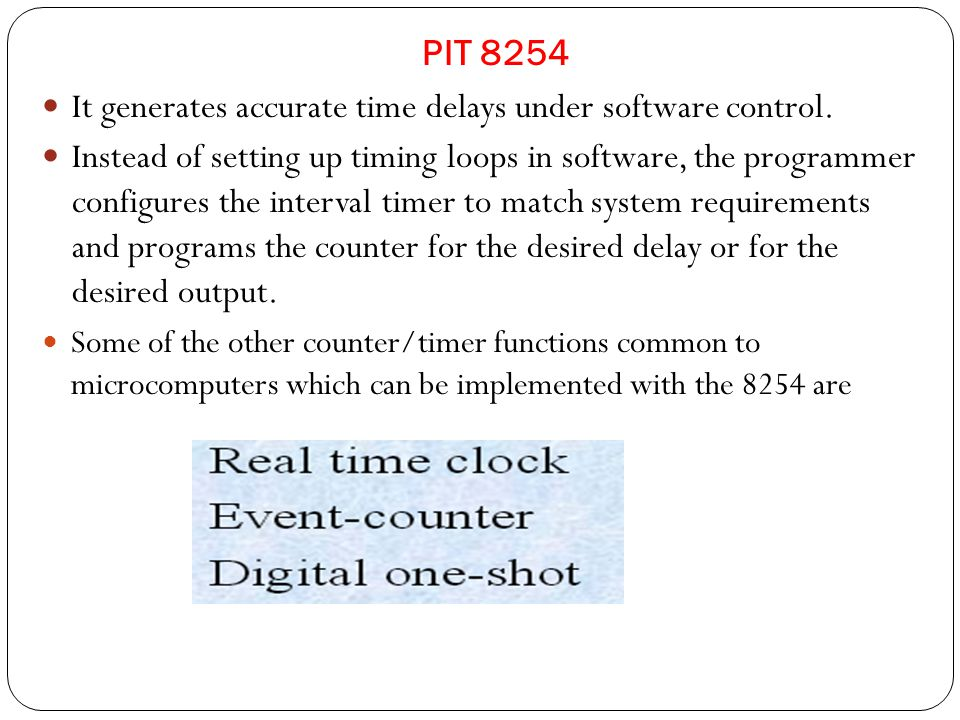 PIT 8254 It generates accurate time delays under software control.