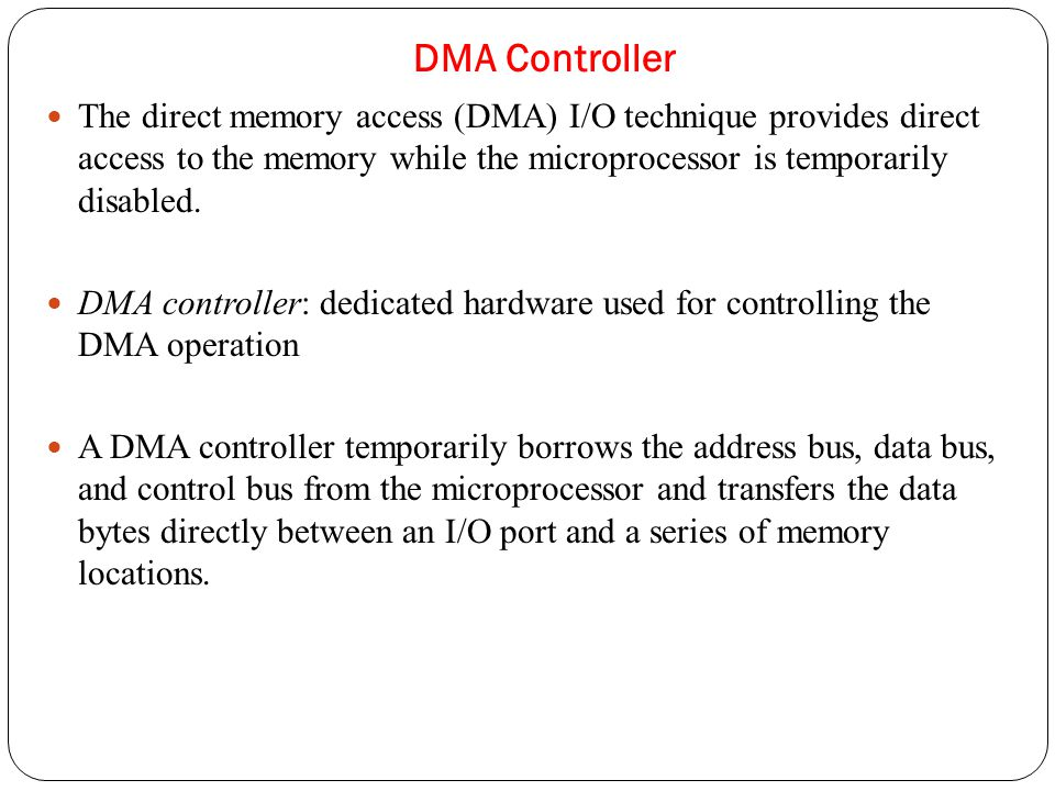 The direct memory access (DMA) I/O technique provides direct access to the memory while the microprocessor is temporarily disabled.