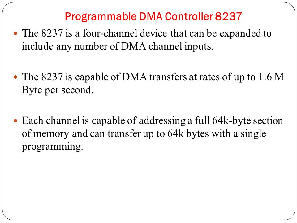 Programmable DMA Controller 8237 The 8237 is a four-channel device that can be expanded to include any number of DMA channel inputs.