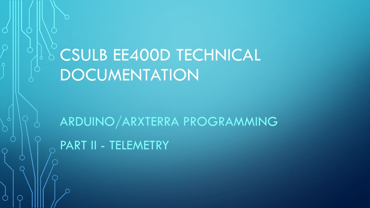 CSULB EE400D TECHNICAL DOCUMENTATION ARDUINO/ARXTERRA PROGRAMMING