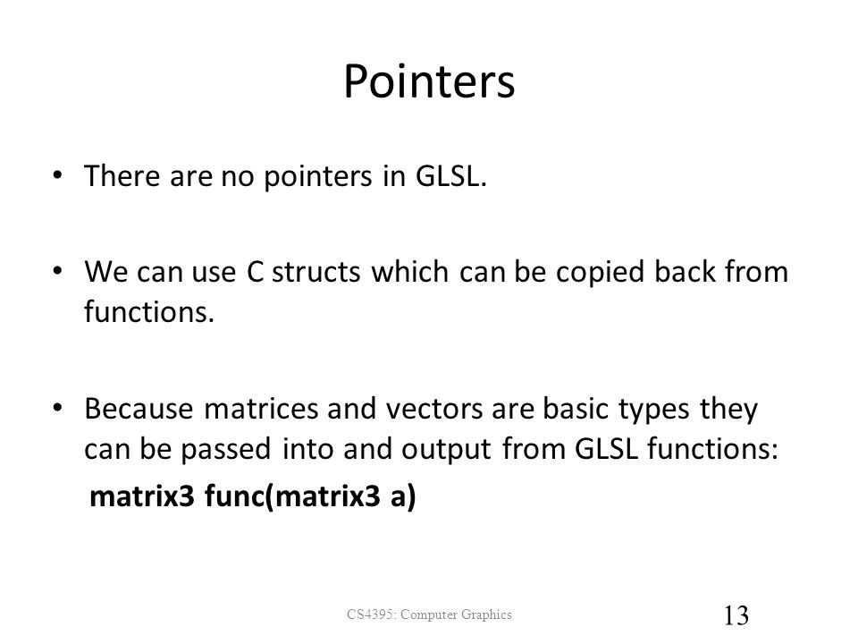 Pointers There are no pointers in GLSL.