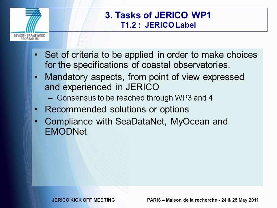 JERICO KICK OFF MEETINGPARIS – Maison de la recherche - 24 & 25 May 2011 Set of criteria to be applied in order to make choices for the specifications of coastal observatories.