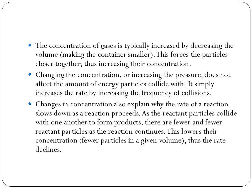 The concentration of gases is typically increased by decreasing the volume (making the container smaller).