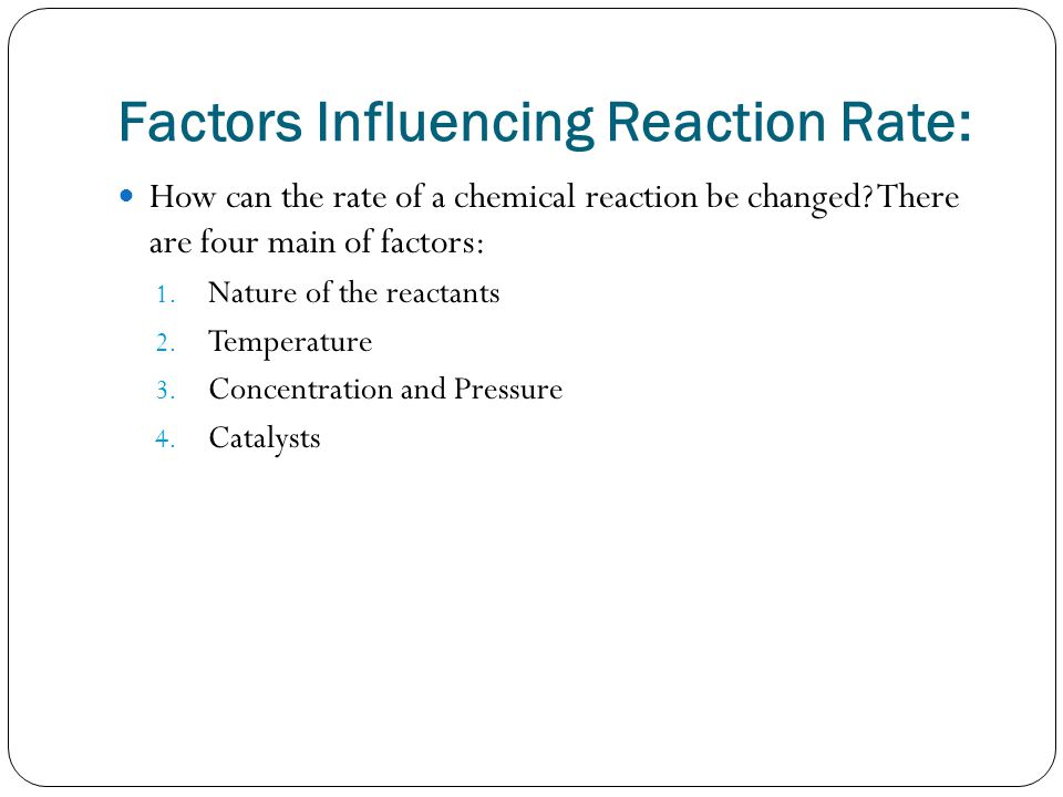 Factors Influencing Reaction Rate: How can the rate of a chemical reaction be changed.