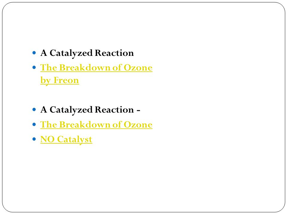 A Catalyzed Reaction The Breakdown of Ozone by Freon The Breakdown of Ozone by Freon A Catalyzed Reaction - The Breakdown of Ozone NO Catalyst